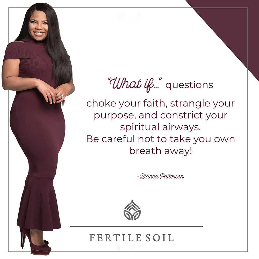 """What if…"" questions choke your faith, strangle your purpose, and constrict your spiritual airways. Be careful not to take your own breath away!"